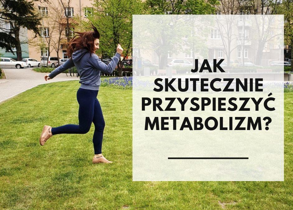 Jak przyspieszyć metabolizm? [podstawy przemiany materii]