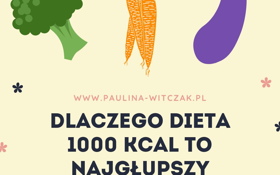 Dlaczego dieta 1000 kcal to najgłupszy pomysł?
