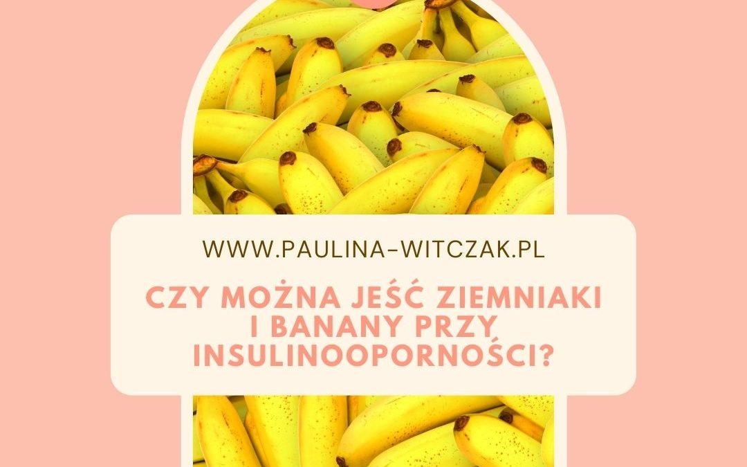 Czy można jeść ziemniaki i banany w insulinooporności?
